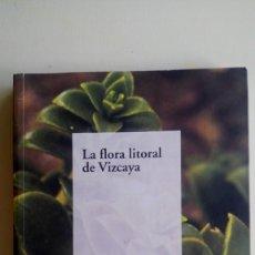 """Libros de segunda mano: """"LA FLORA DEL LITORAL DE VIZCAYA"""", ALFRED LLORENTE RODRIGO. EDIT.: BIZKAIKO GAIAK, TEMAS VIZCAÍNOS.. Lote 211677650"""