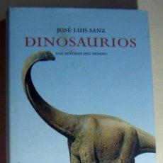 Libros de segunda mano: DINOSAURIOS LOS SEÑORES DEL PASADO - JOSÉ LUIS SANZ. Lote 211901328