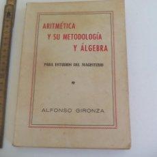 Libros de segunda mano de Ciencias: ARITMETICA Y SU METODOLOGÍA Y ÁLGEBRA. PARA ESTUDIOS DE MAGISTERIO ALFONSO GIRONZA. 1952. Lote 211993460