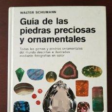 Libros de segunda mano: GUIA DE LAS PIEDRAS PRECIOSAS Y ORNAMENTALES WALTER SCHUMANN EDICIONES OMEGA 1983 TAPA DURA. Lote 212078997