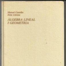 Libros de segunda mano de Ciencias: ALGEBRA LINEAL I GEOMETRIA - MANUEL CASTELLET / IRENE LLERENA, 1988 (CATALAN). Lote 212967347