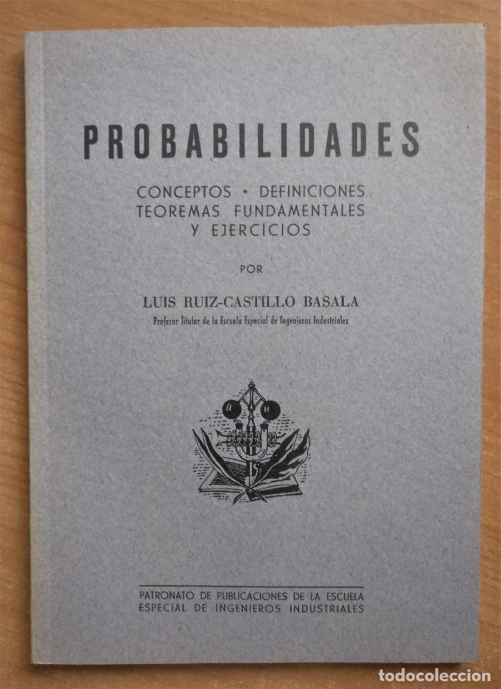 PROBABILIDADES, CONCEPTOS, DEFINICIONES, TEOREMAS FUNDAMENTALES Y EJERCICIOS, RUIZ-CASTILLO, 1955 (Libros de Segunda Mano - Ciencias, Manuales y Oficios - Física, Química y Matemáticas)