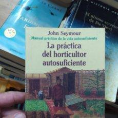 Livres d'occasion: LA PRÁCTICA DEL HORTICULTOR AUTOSUFICIENTE, JOHN SEYMOUR. L.12820-559. Lote 213094922