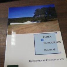 Libros de segunda mano: FLORA DE BURGUILLOS, SEVILLA. BASES PARA SU CONSERVACION. 2011.. Lote 213767102