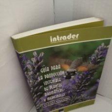 Libri di seconda mano: GUÍA PARA LA PRODUCCIÓN SOSTENIBLE DE PLANTAS AROMÁTICAS Y MEDICINALES. Lote 214428010