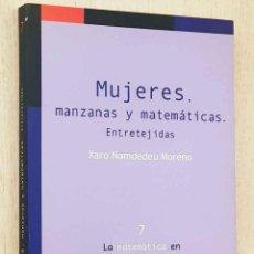 Libri di seconda mano: MUJERES, MANZANAS Y MATEMÁTICAS. ENTRETEJIDAS - NOMDEDEU MORENO, XARO. Lote 214747572