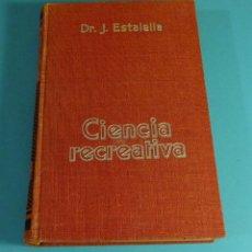 Libros de segunda mano de Ciencias: LIBRO CIENCIA RECREATIVA, POR DR.J.ESTALELLA. MUY ILUSTRADO. GUSTAVO GILI. Lote 214757256