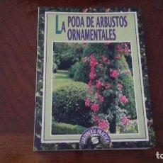 Libros de segunda mano: LA PODA DE ARBUSTOS ORNAMENTALES -- JARDINERIA.. Lote 215565080