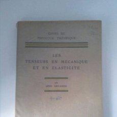 Libri di seconda mano: LES TENSEURS EN MÉCANIQUE ET EN ÉLASTICITÉ. LEON BRILLOUIN. MASSON ET CIE PARIS. 1949.. Lote 215850066