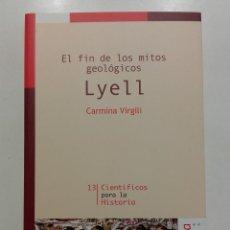Libros de segunda mano de Ciencias: LYELL. EL FIN DE LOS MITOS GEOLOGICOS - CARMINA VIRGILI - ED. NIVOLA - 2003. Lote 259246545