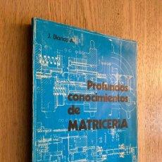 Libros de segunda mano de Ciencias: PROFUNDOS CONOCIMIENTOS DE MATRICERIA - J. BLANCO A.. Lote 217138391