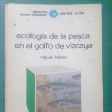 Libros de segunda mano: ECOLOGÍA DE LA PESCA EN EL GOLFO DE VIZCAYA - MIGUEL IBAÑEZ - COLECCION TEMAS VIZCAINOS AÑOXII Nº141. Lote 217542452