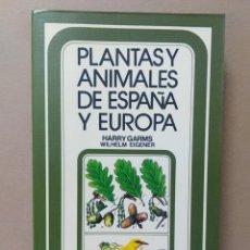 Libros de segunda mano: LIBRO PLANTAS Y ANIMALES DE ESPAÑA Y EUROPA HARRY GARMS WILHEM EIGENER BIOLOGIA ILUSTRACIONES. Lote 217677656