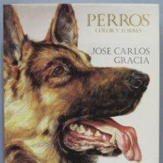 Libros de segunda mano: PERROS, COLOR Y FORMA. JOSÉ CARLOS GRACIA. Lote 218455575