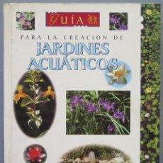 Libros de segunda mano: GUIA PARA LA CREACIÓN DE JARDINES ACUATICOS. Lote 218456101