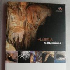 Libros de segunda mano: ALMERÍA SUBTERRÁNEA JOSÉ BENAVENTE SIERRA ALHAMILLA CABRERA LOS FILABRES SORBAS DALIAS ALBOX MACAEL. Lote 218855575