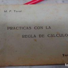Libros de segunda mano de Ciencias: PRPM 34 M. F. TORAL PRÁCTICAS CON LA REGLA DE CÁLCULO TOMO 1 1942. Lote 218924132