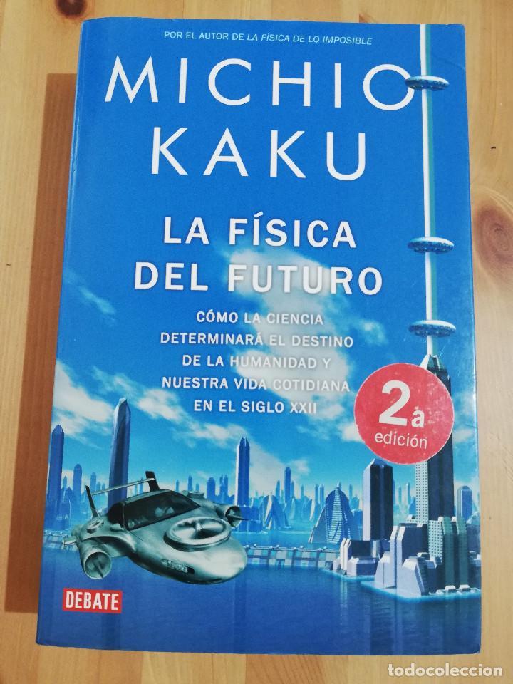 LA FÍSICA DEL FUTURO (MICHIO KAKU) (Libros de Segunda Mano - Ciencias, Manuales y Oficios - Física, Química y Matemáticas)