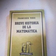 Libros de segunda mano de Ciencias: BREVE HISTORIA DE LA MATEMATICA. FRANCISCO VERA. EDITORIAL LOSADA. 2º ED. RUSTICA. 158 PAGINAS. Lote 219574798