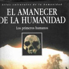 Libros de segunda mano: EL AMANECER DE LA HUMANIDAD. LOS PRIMEROS HUMANOS. Lote 219579965