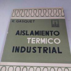Libros de segunda mano de Ciencias: AISLAMIENTO TÉRMICO INDUSTRIAL. R. GASQUET. Lote 219838328