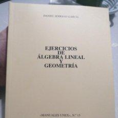 Libros de segunda mano de Ciencias: EJERCICIOS DE ÁLGEBRA LINEAL Y GEOMETRÍA. DANIEL SERRANO GARCÍA. Lote 219887432