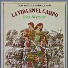 Livres d'occasion: LA VIDA EN EL CAMPO. JOHN SEYMOUR. Lote 219905148