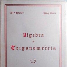 Libros de segunda mano de Ciencias: ÁLGEBRA Y TRIGONOMETRÍA / J. REY PASTOR , P. PUIG ADAM. MADRID, 1963.. Lote 219913708