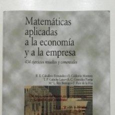 Libros de segunda mano de Ciencias: MATEMATICAS APLICADAS A LA ECONOMIA Y A LA EMPRESA. 434 EJERCICIOS RESUELTOS Y COMENTADOS. Lote 220309447