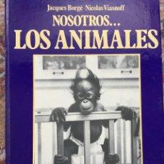 Libros de segunda mano: NOSOTROS...LOS ANIMALES. DE JACQUES BORGE-NICOLAS VIASNOFF. EDT EURO. 1976. Lote 220577358