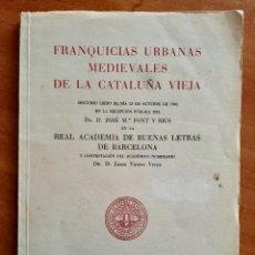 Libros de segunda mano: 1960 FRANQUICIAS URBANA MEDIEVALES DE LA CATALUÑA VIEJA - JOSÉ Mª FONT Y RIUS. Lote 220757278