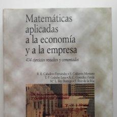 Libros de segunda mano de Ciencias: MATEMATICAS APLICADAS A LA ECONOMIA Y A LA EMPRESA. 434 EJERCICIOS RESUELTOS Y COMENTADOS. Lote 244192935