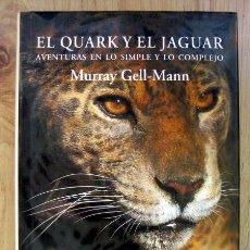 Libros de segunda mano de Ciencias: EL QUARK Y EL JAGUAR. AVENTURAS EN LO SIMPLE Y LO COMPLEJO, DE MURRAY GELL-MANN. Lote 221740656
