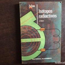 Libri di seconda mano: ISÓTOPOS RADIACTIVOS. J. STEIN. ALHAMBRA. EXEDRA. Lote 221849580