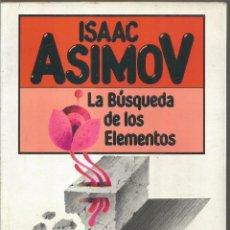 Libros de segunda mano de Ciencias: ISAAC ASIMOV. LA BUSQUEDA DE LOS ELEMENTOS. PLAZA & JANES. Lote 221993655
