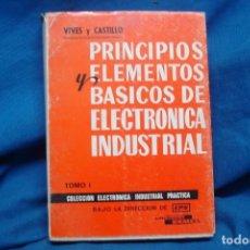 Libros de segunda mano de Ciencias: PRINCIPIOS Y ELEMENTOS BASICOS DE ELECTRONICA INDUSTRIAL - VIVES Y CASTILLO - ED. CEDEL 1973 1ª ED.. Lote 222161085