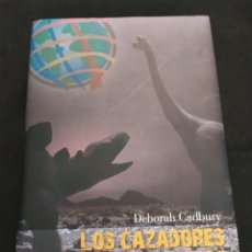 Libros de segunda mano: LOS CAZADORES DE DINOSAURIOS. DEBORAH CADBURY. Lote 222334770