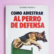 Libros de segunda mano: LIBRO-EL PERRO DE DEFENSA-ALFONSO PACHECO-1981-EDITORIAL DE VECCHI-BUEN ESTADO. Lote 222513197