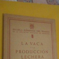 Libros de segunda mano: ESCUELA ELEMENTAL TRABAJO.LA VACA Y LA PRODUCCION LECHERA.BARCELONA 1947. Lote 222610872