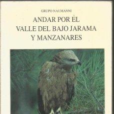 Libros de segunda mano: GRUPO NAUMANNI. ANDAR POR EL VALLE DEL BAJO JARAMA Y MANZANARES. LIBROS PENTHALON. Lote 222611672