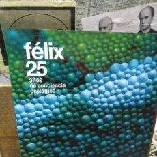 Libros de segunda mano: 003. FÉLIX 25 AÑOS DE CONCIENCIA ECOLÓGICA.. Lote 222631333