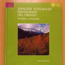 Libros de segunda mano: ESPACIOS NATURALES PROTEGIDOS DEL PIRINEO. ECOLOGÍA Y CARTOGRAFÍA / LUIS VILLAR / 1999. Lote 222643000