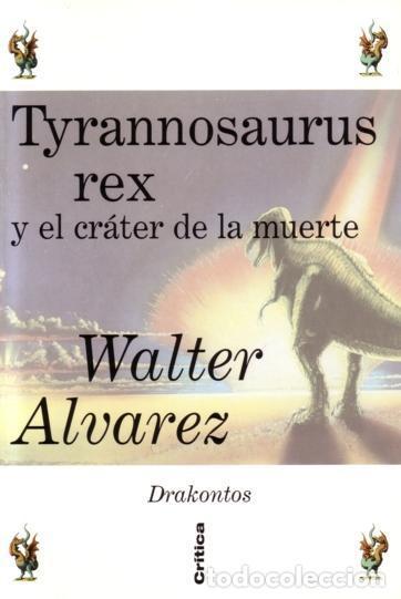 TYRANNOSAURUS REX Y EL CRÁTER DE LA MUERTE - WALTER ÁLVAREZ - CRÍTICA - 1998 - TAPA DURA - 201 PAGS (Libros de Segunda Mano - Ciencias, Manuales y Oficios - Paleontología y Geología)