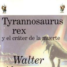 Libros de segunda mano: TYRANNOSAURUS REX Y EL CRÁTER DE LA MUERTE - WALTER ÁLVAREZ - CRÍTICA - 1998 - TAPA DURA - 201 PAGS. Lote 222812987