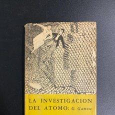Libros de segunda mano de Ciencias: LA INVESTIGACIÓN DEL ATOMO: G. GAMOW. 1ª EDICION ESPAÑO. MEXICO, 1956. PAGS: 113. Lote 222842733