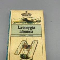 Libros de segunda mano de Ciencias: LA ENERGIA ATOMICA. MATTHEW J. GAINES. EDITORIAL BRUGUERA. TOLEDO, 1980. 2ª ED. PAGS: 159. Lote 224515751