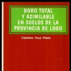Libros de segunda mano: BORO TOTAL Y ASIMILABLE EN SUELOS DE LA PROVINCIA DE LUGO. CESAREO FOUZ PRIETO. GALICIA.. Lote 225126663