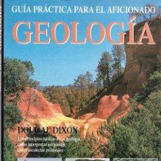 Libros de segunda mano: GEOLOGÍA. GUÍA PRÁCTICA PARA EL AFICIONADO. Lote 225140195