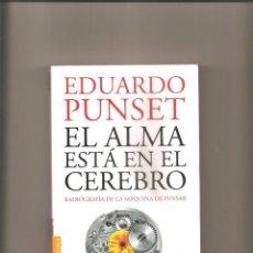 Libros de segunda mano: 2600. EDUARDO PUNSET. EL ALMA ESTA EN EL CEREBRO. Lote 225903112