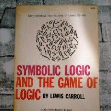 Libros de segunda mano de Ciencias: MATHEMATICAL RECREATIONS OF LEWIS CARROLL LOGIC, SYMBOLIC AND MATHEMATICAL, MATHEMATICAL RECREATIONS. Lote 227240325
